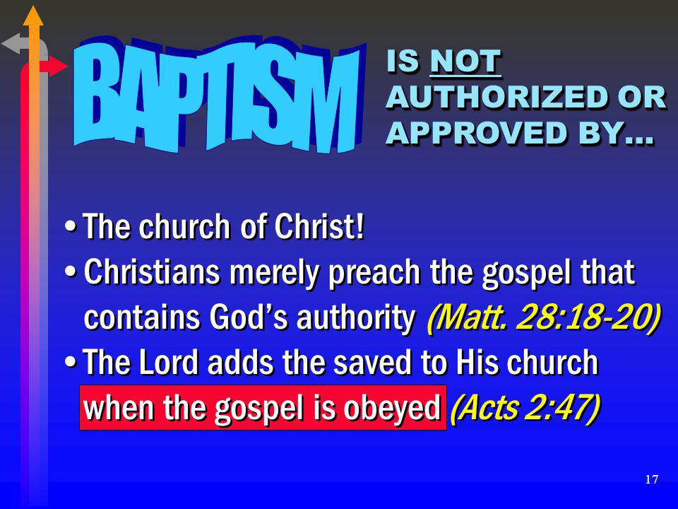 BAPTISM IS NOT AUTHORIZED OR APPROVED BY… The church of Christ! Christians merely preach the gospel that contains God's authority (Matt. 28:18-20)