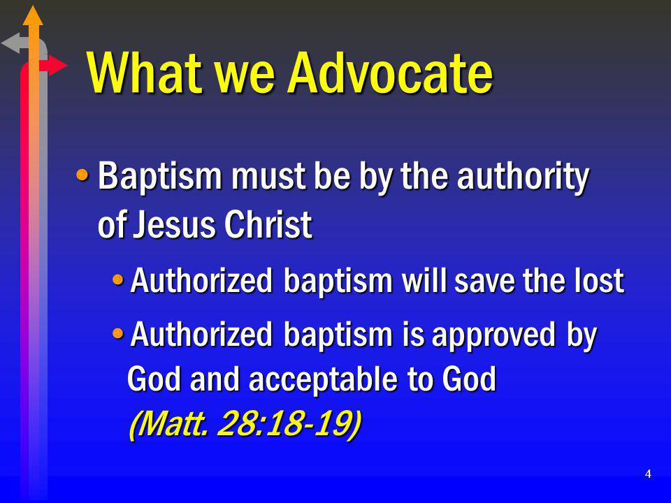 What we Advocate Baptism must be by the authority of Jesus Christ