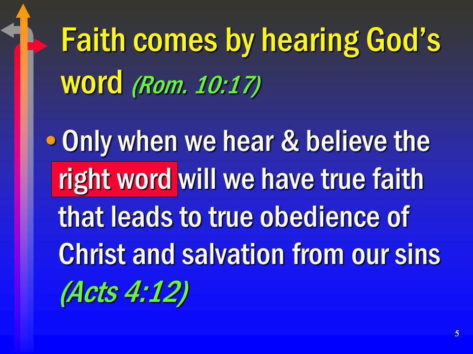 Faith comes by hearing God's word (Rom. 10:17)