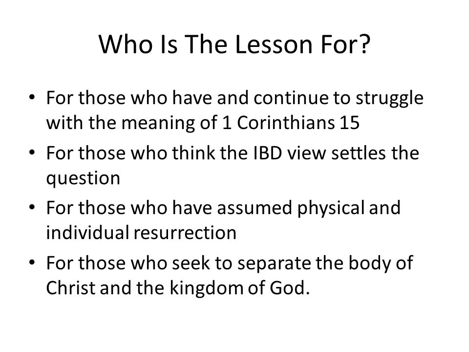 Who Is The Lesson For For those who have and continue to struggle with the meaning of 1 Corinthians 15.