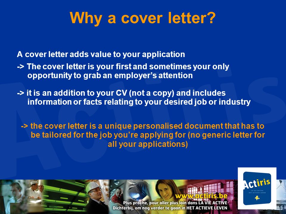 Why a cover letter A cover letter adds value to your application