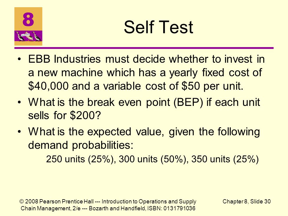Self Test EBB Industries must decide whether to invest in a new machine which has a yearly fixed cost of $40,000 and a variable cost of $50 per unit.
