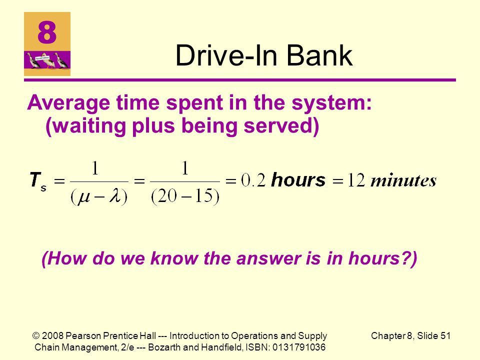 Drive-In Bank Average time spent in the system: (waiting plus being served) (How do we know the answer is in hours )