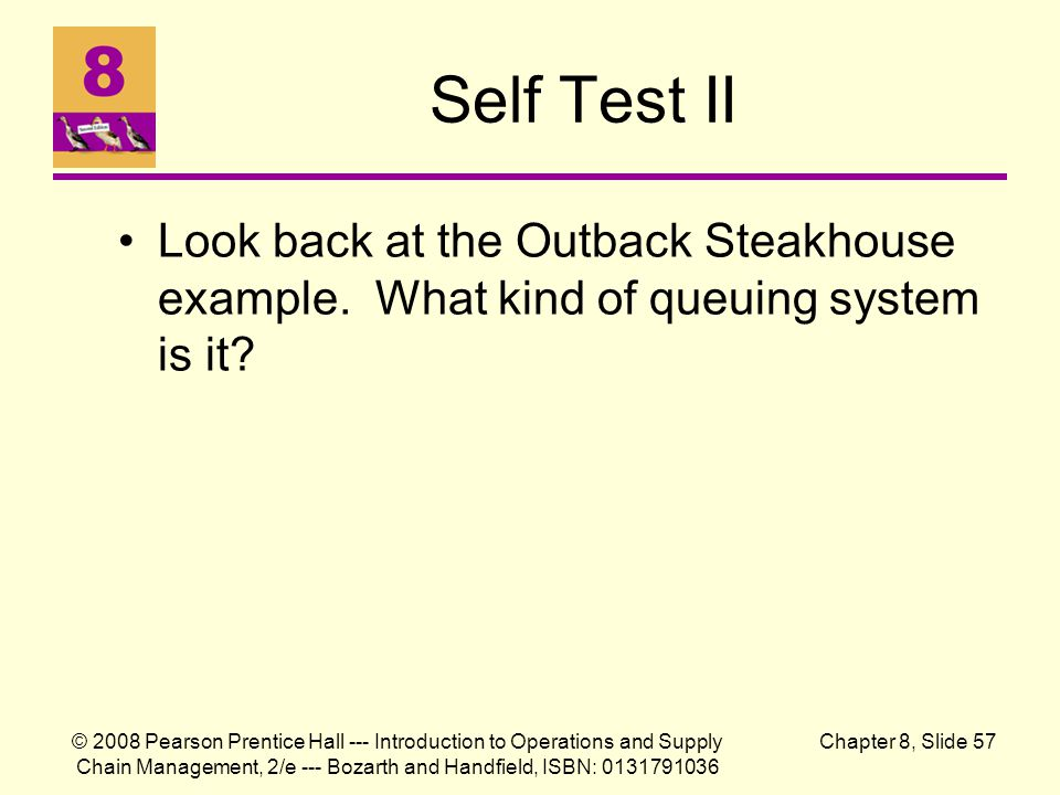 Self Test II Look back at the Outback Steakhouse example. What kind of queuing system is it