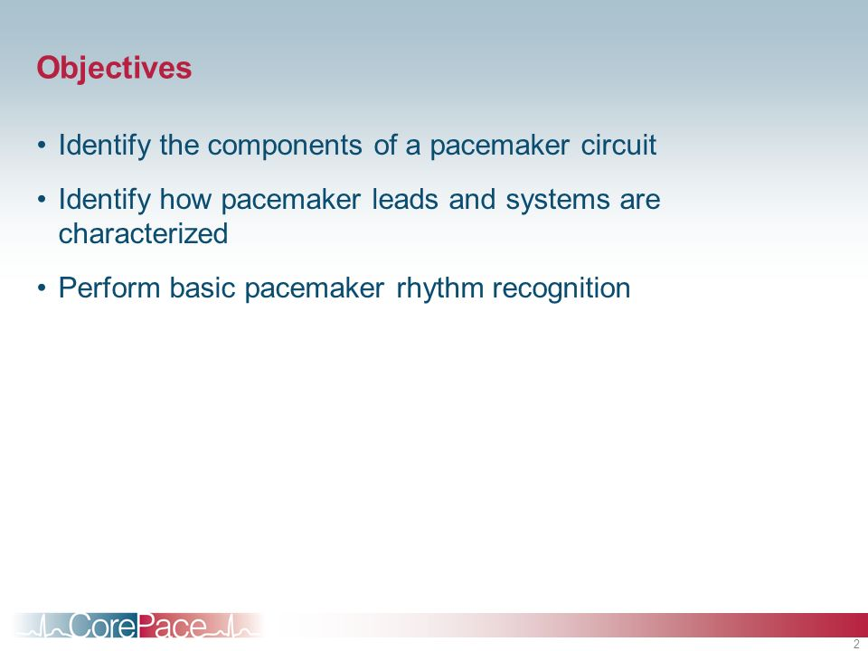 Objectives Identify the components of a pacemaker circuit