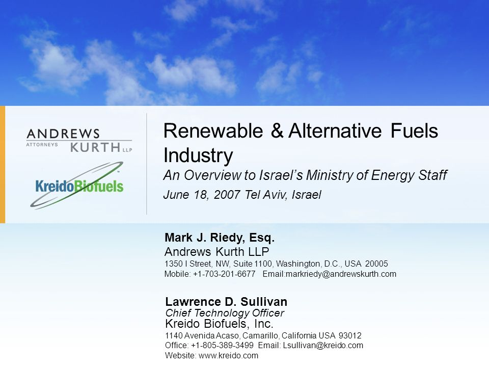 Renewable & Alternative Fuels Industry An Overview to Israel's Ministry of Energy Staff June 18, 2007 Tel Aviv, Israel