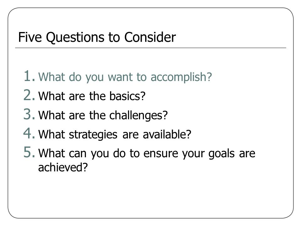 Five Questions to Consider