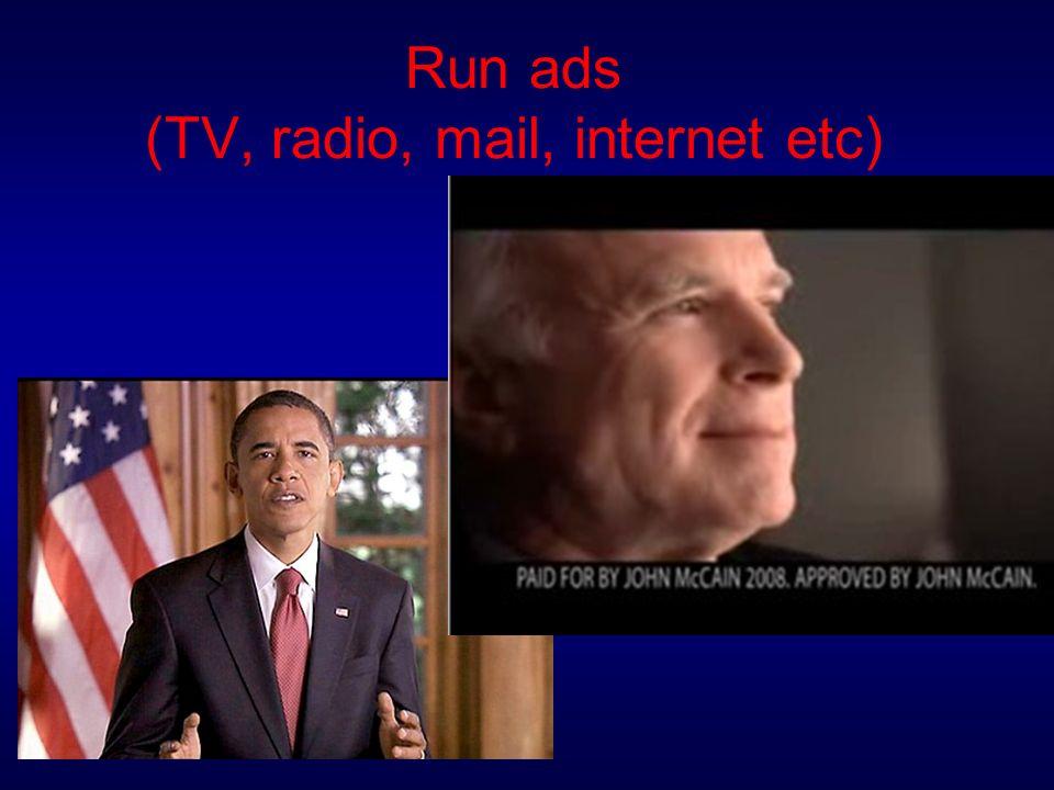 Run ads (TV, radio, mail, internet etc)