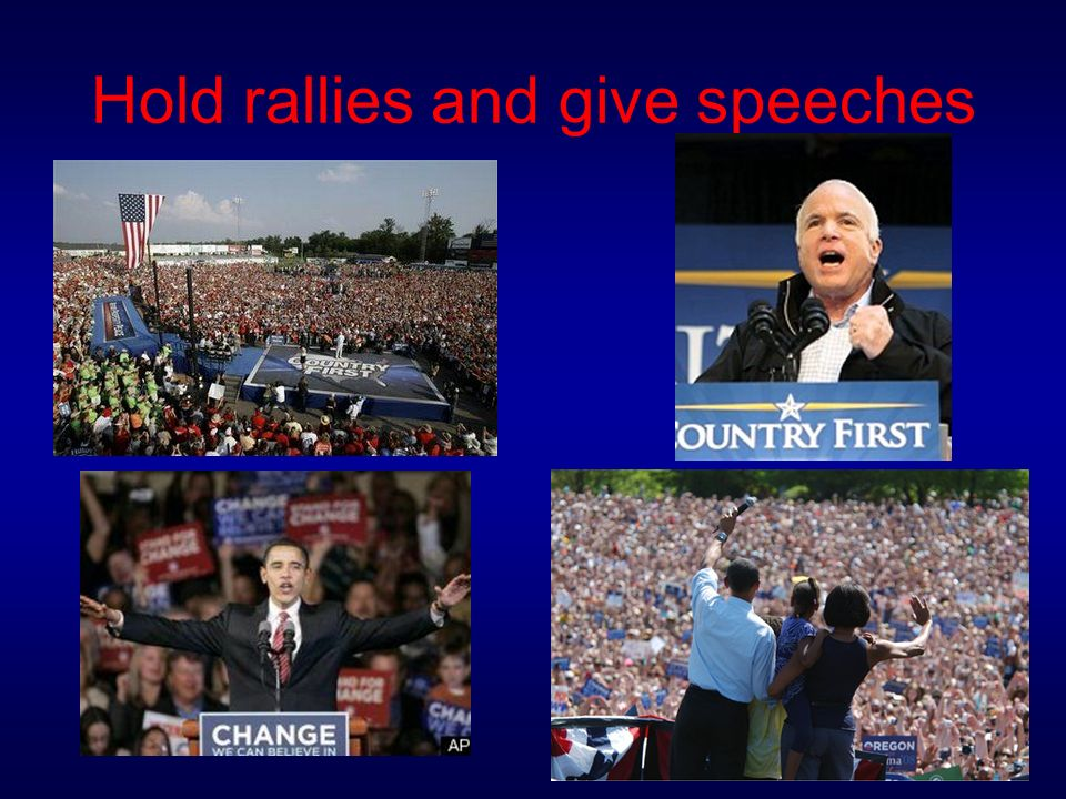 Hold rallies and give speeches