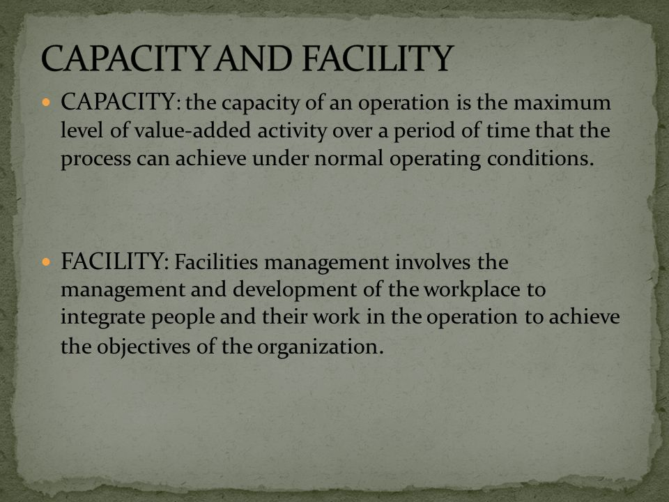 CAPACITY AND FACILITY