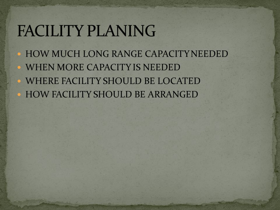 FACILITY PLANING HOW MUCH LONG RANGE CAPACITY NEEDED