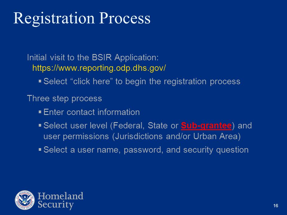 Registration Process Initial visit to the BSIR Application: https://www.reporting.odp.dhs.gov/