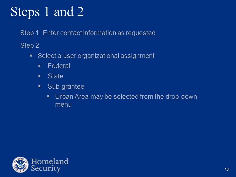 Steps 1 and 2 Step 1: Enter contact information as requested. Step 2: Select a user organizational assignment.
