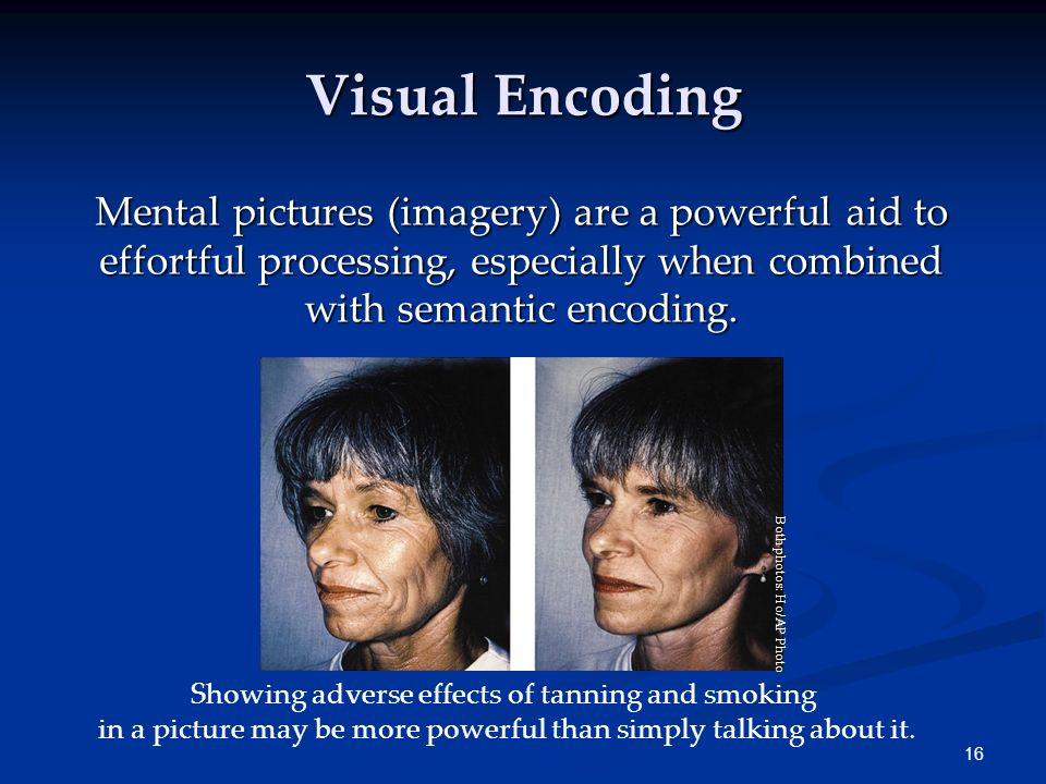 Visual Encoding Mental pictures (imagery) are a powerful aid to effortful processing, especially when combined with semantic encoding.