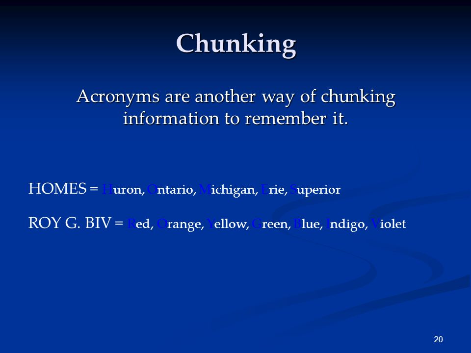 Acronyms are another way of chunking information to remember it.