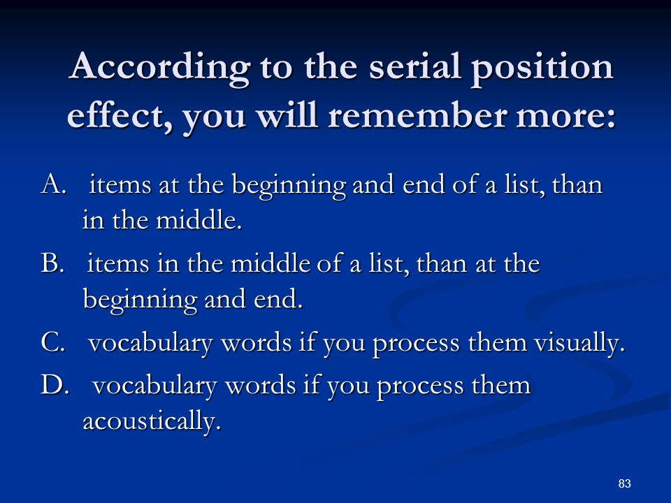 According to the serial position effect, you will remember more: