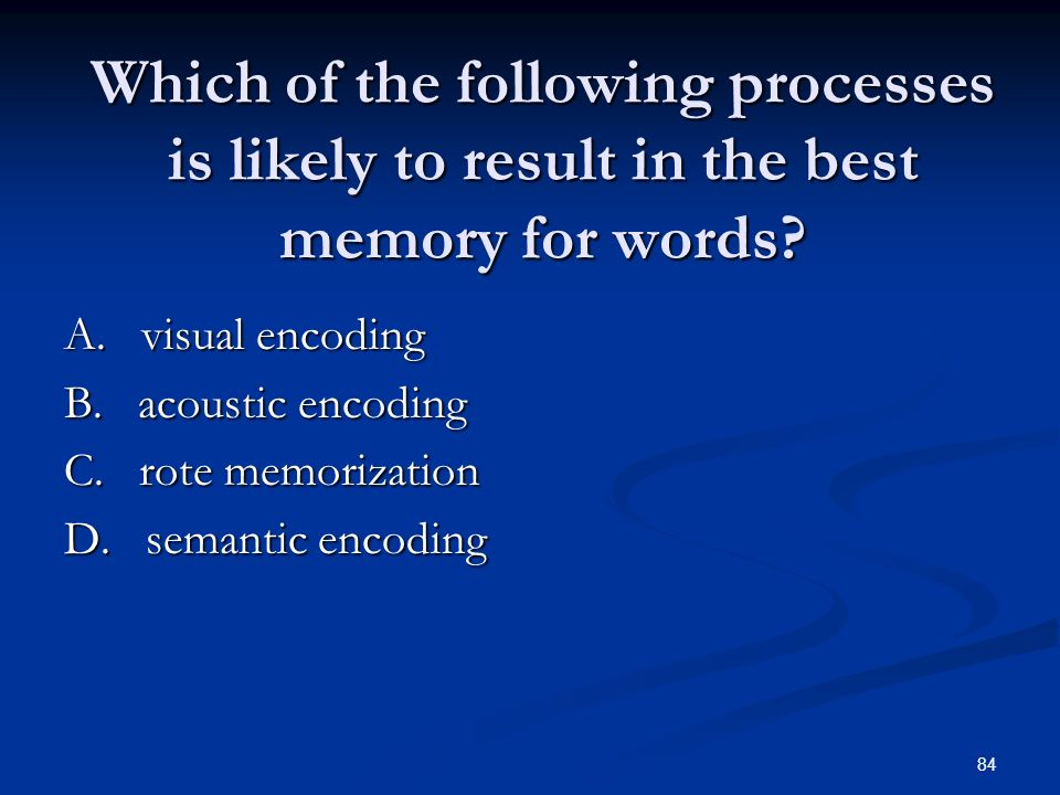 Which of the following processes is likely to result in the best memory for words