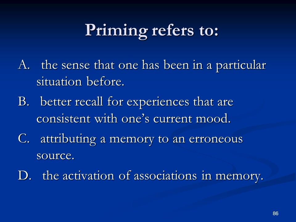 Priming refers to: A. the sense that one has been in a particular situation before.