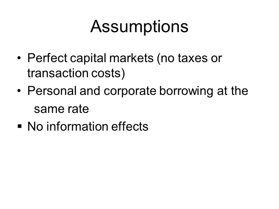 Assumptions Perfect capital markets (no taxes or transaction costs)