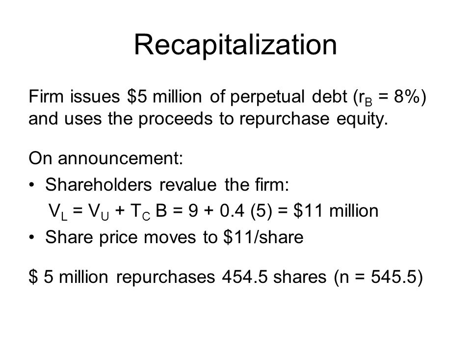 Recapitalization Firm issues $5 million of perpetual debt (rB = 8%) and uses the proceeds to repurchase equity.