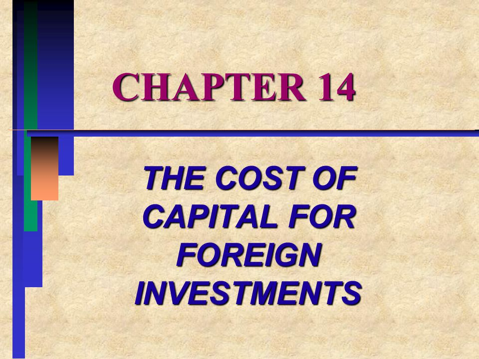 the cost of capital for foreign The cost of capital for foreign investments i the cost of equity capital a definition 1 the minimum (required) rate of return necessary to induce investors to buy.