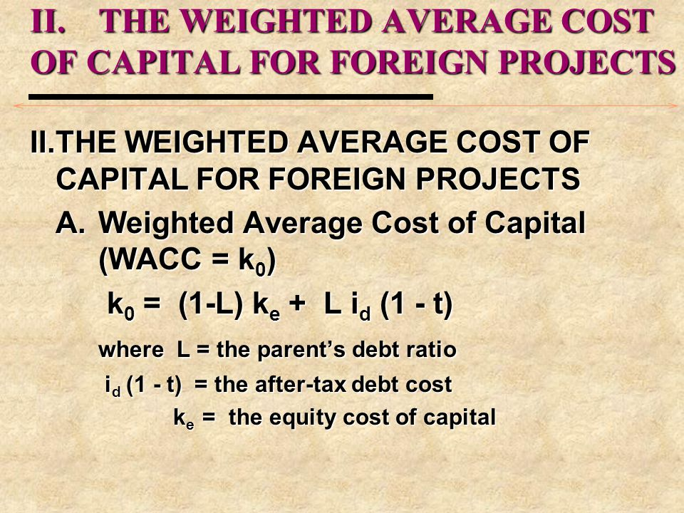 II. THE WEIGHTED AVERAGE COST OF CAPITAL FOR FOREIGN PROJECTS