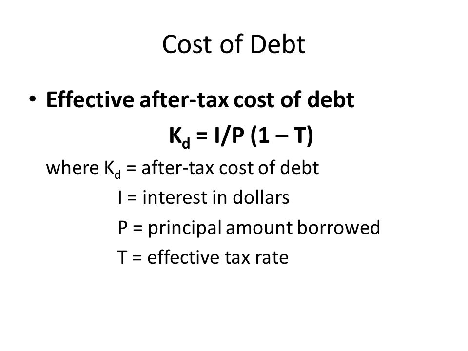 Cost of Debt Effective after-tax cost of debt Kd = I/P (1 – T)