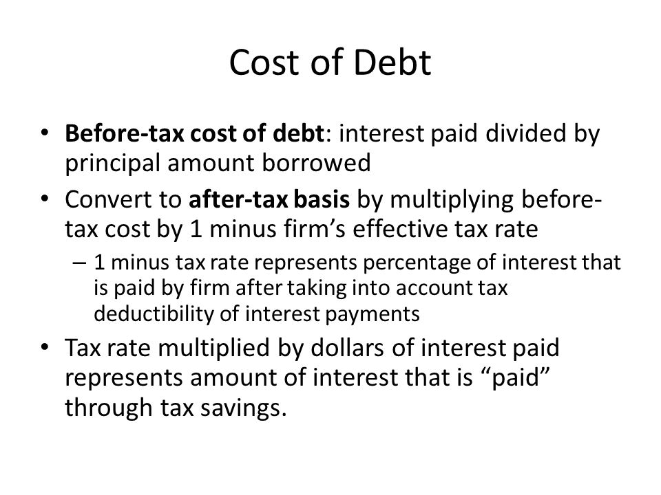 Cost of Debt Before-tax cost of debt: interest paid divided by principal amount borrowed.