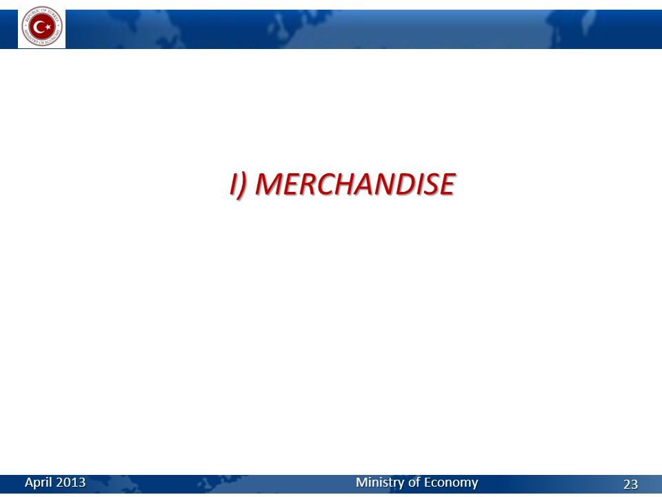 I) MERCHANDISE April 2013 Ministry of Economy