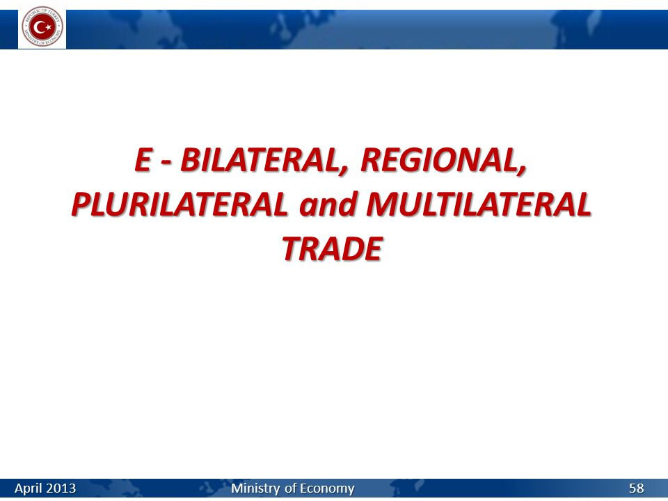 E - BILATERAL, REGIONAL, PLURILATERAL and MULTILATERAL TRADE
