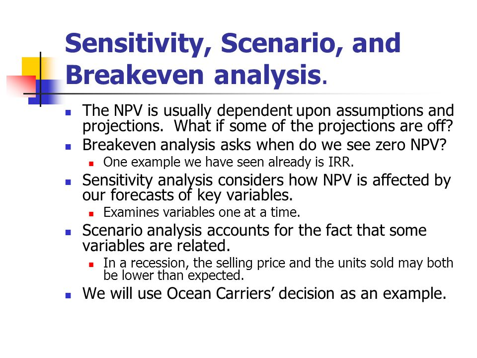 Sensitivity, Scenario, and Breakeven analysis.
