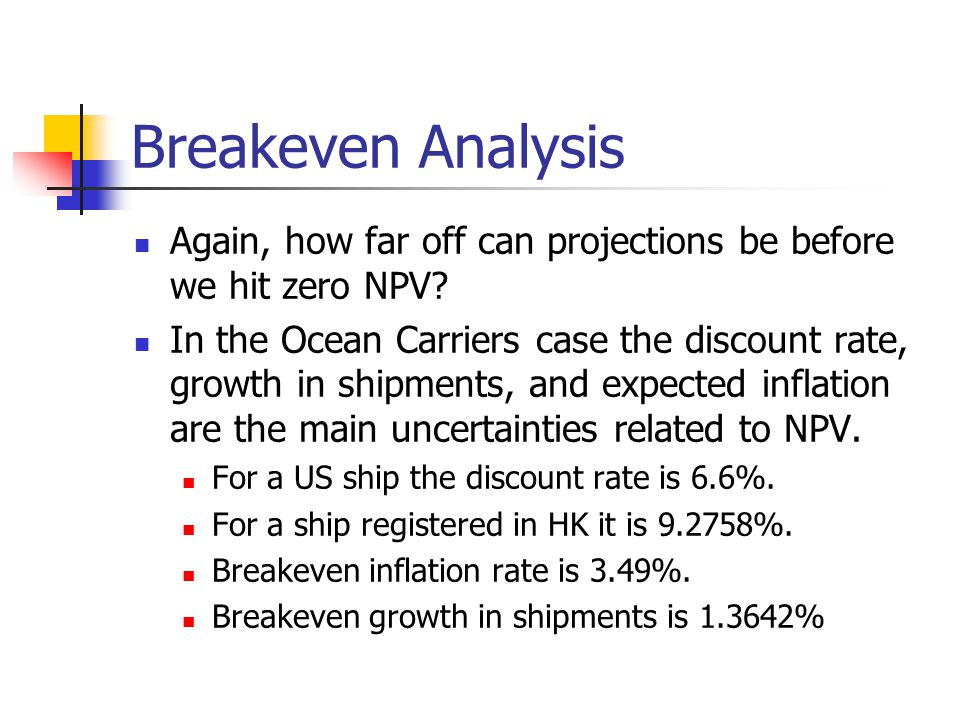 Breakeven Analysis Again, how far off can projections be before we hit zero NPV