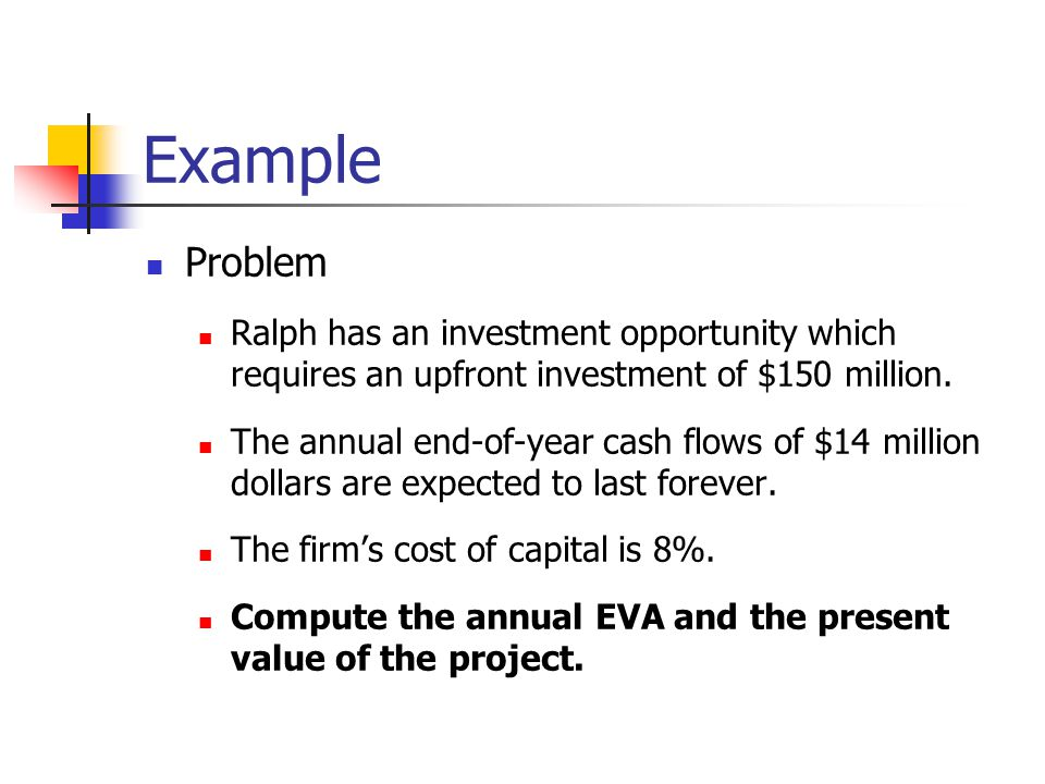 Example Problem. Ralph has an investment opportunity which requires an upfront investment of $150 million.