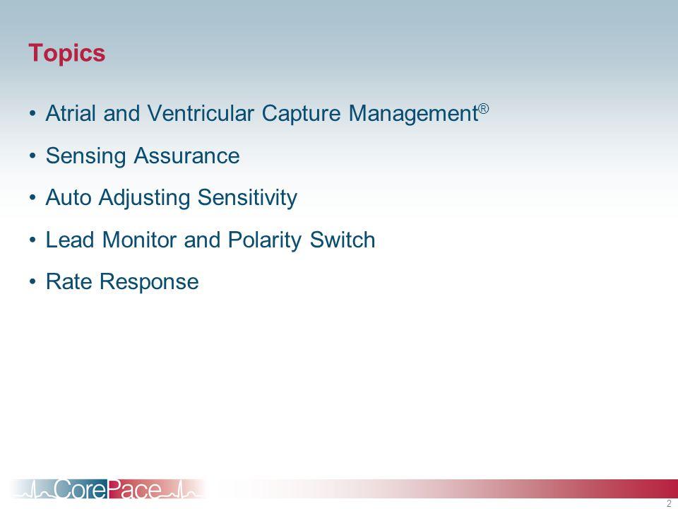 Topics Atrial and Ventricular Capture Management® Sensing Assurance