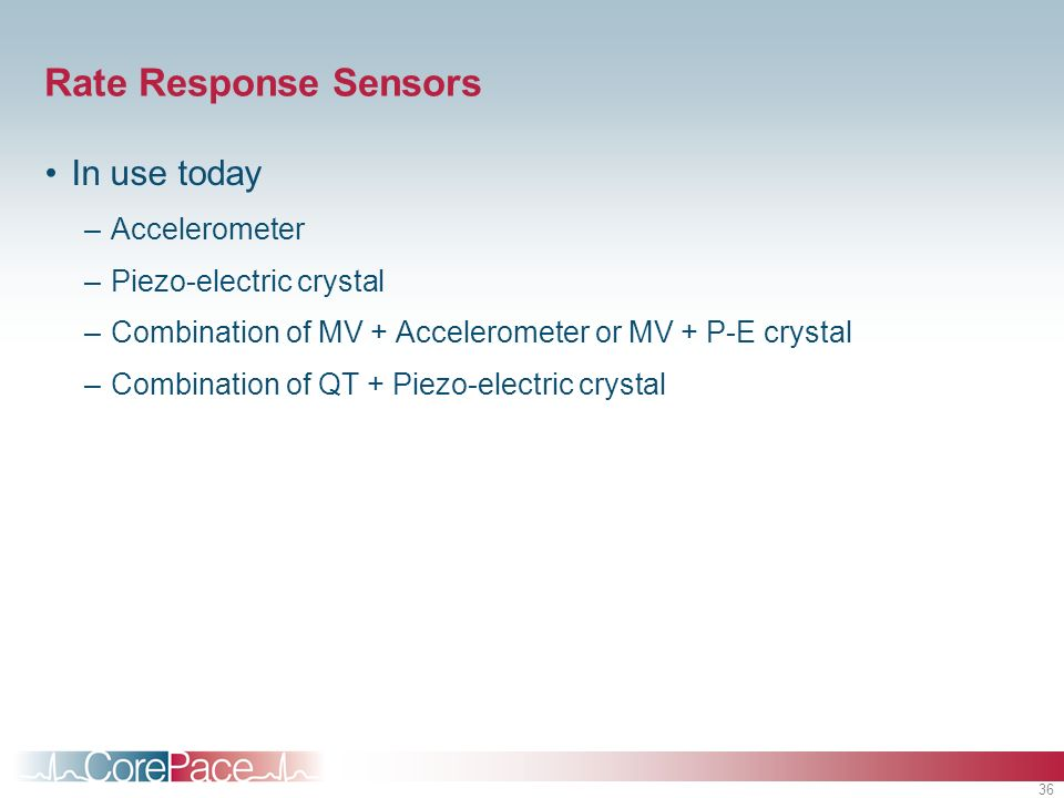 Rate Response Sensors In use today Accelerometer