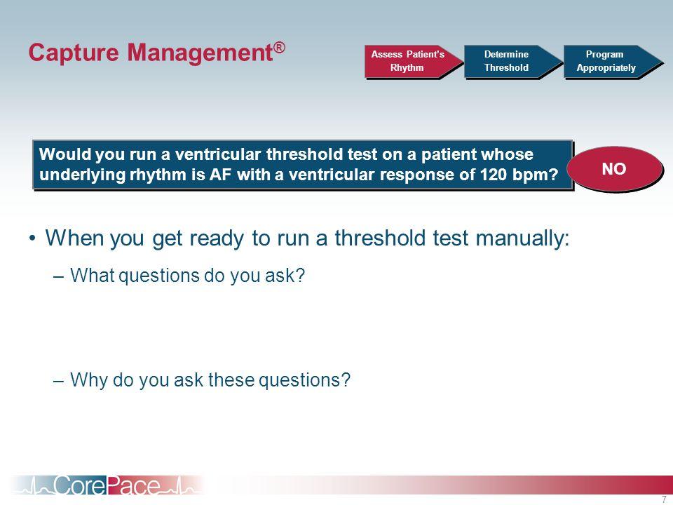 Capture Management® Assess Patient's. Rhythm. Determine. Threshold. Program. Appropriately.