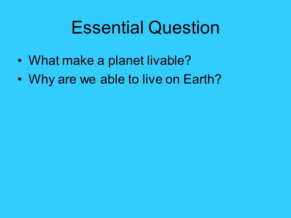 Essential Question What make a planet livable