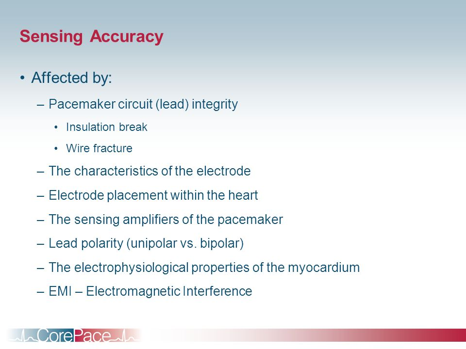 Sensing Accuracy Affected by: Pacemaker circuit (lead) integrity