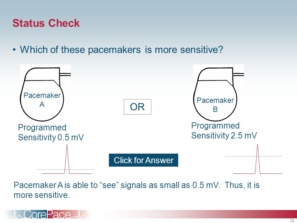 Status Check Which of these pacemakers is more sensitive OR