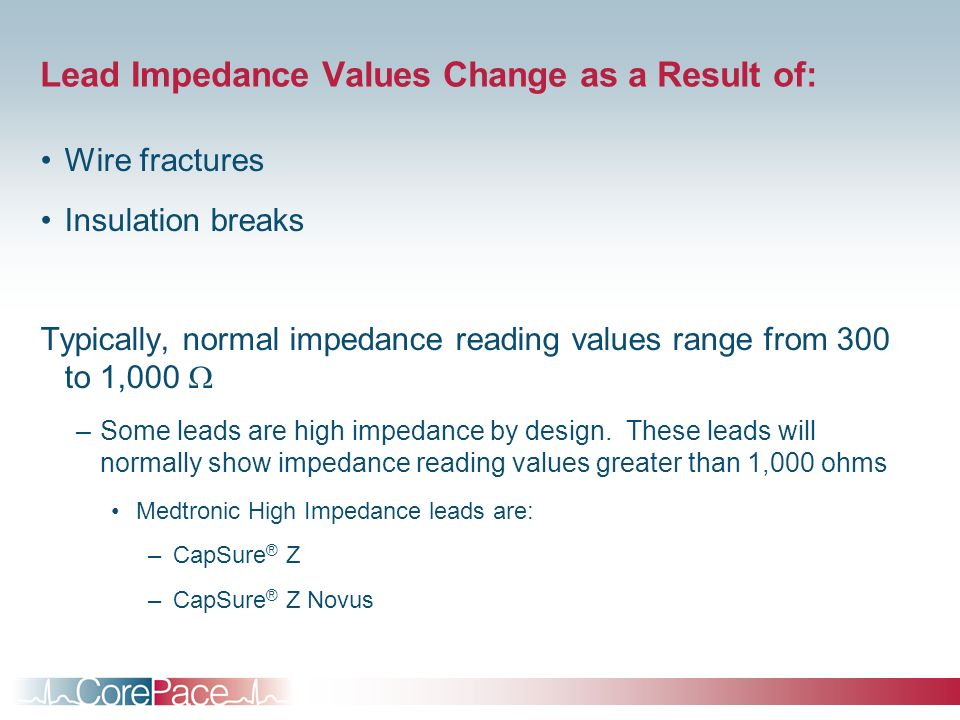Lead Impedance Values Change as a Result of: