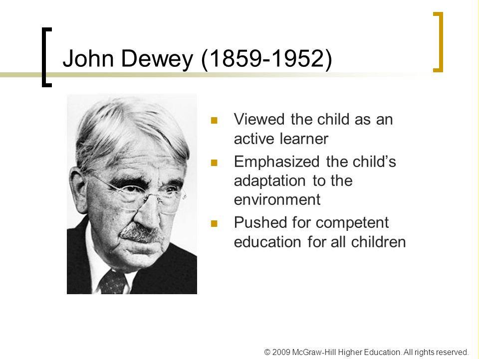 John Dewey ( ) Viewed the child as an active learner