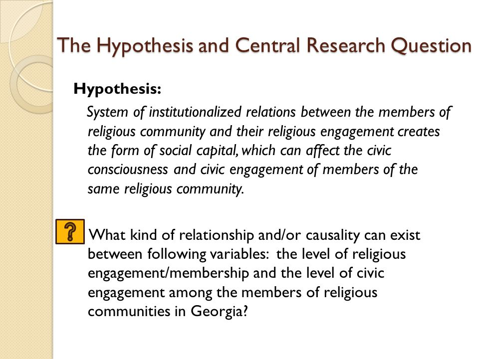 The Hypothesis and Central Research Question