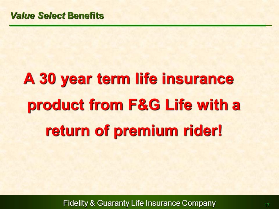 Value Select Benefits A 30 year term life insurance product from F&G Life with a return of premium rider!
