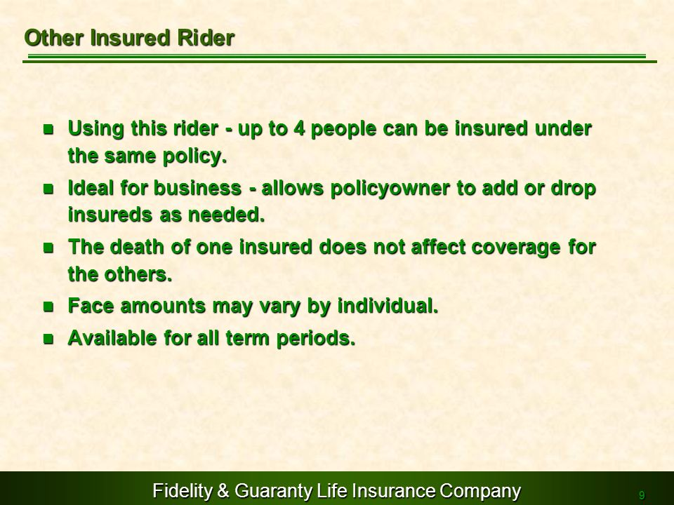 Other Insured RiderUsing this rider - up to 4 people can be insured under the same policy.