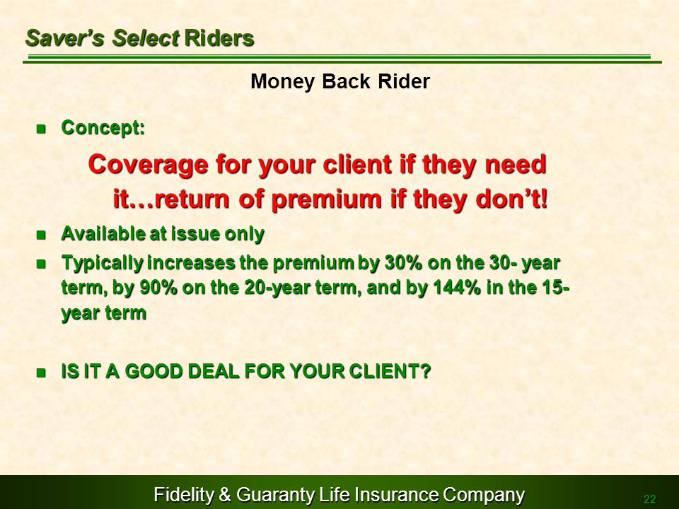 Saver's Select Riders Money Back Rider. Concept: Coverage for your client if they need it…return of premium if they don't!
