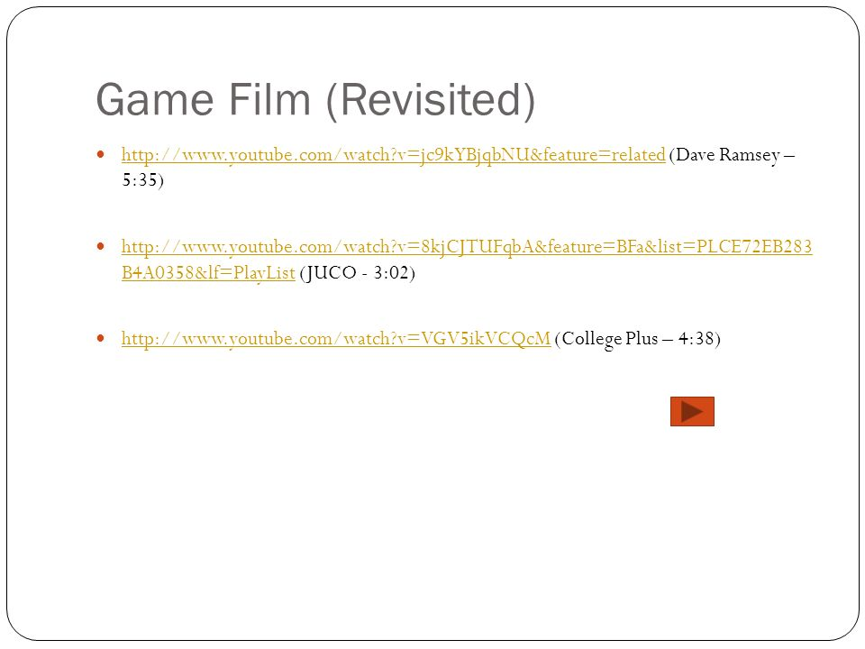 Game Film (Revisited)   v=jc9kYBjqbNU&feature=related (Dave Ramsey – 5:35)