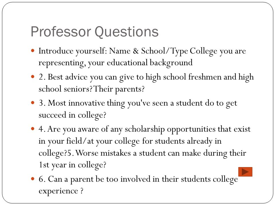 Professor Questions Introduce yourself: Name & School/Type College you are representing, your educational background.