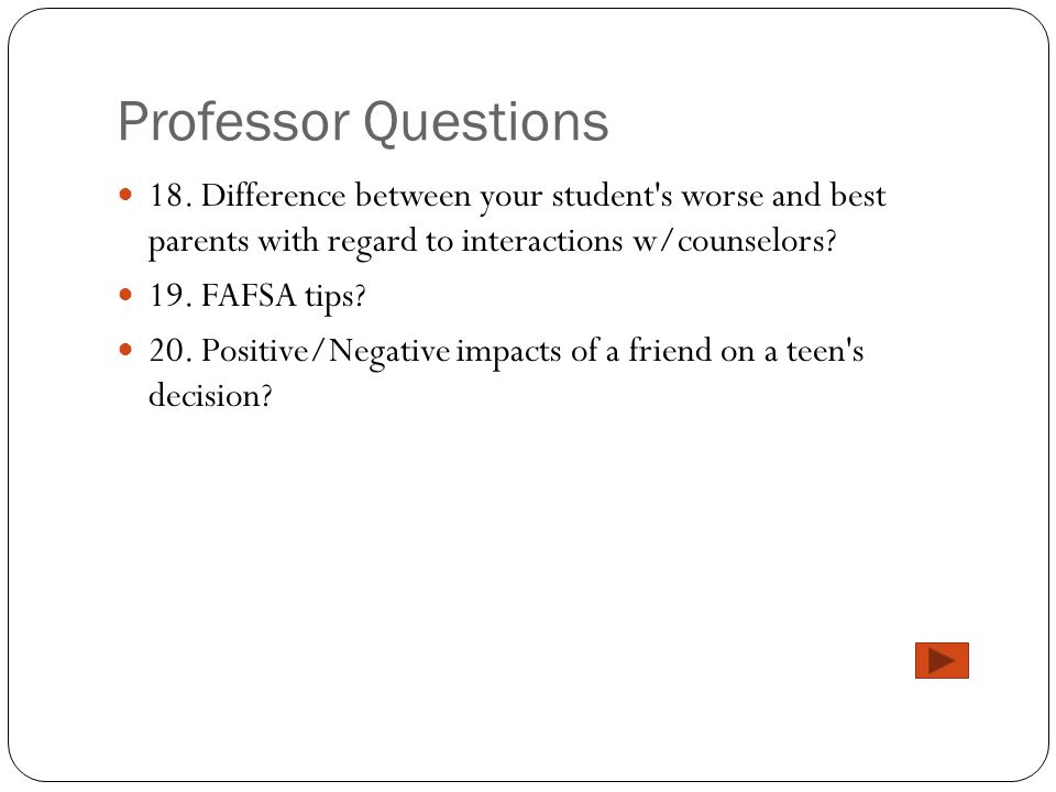 Professor Questions 18. Difference between your student s worse and best parents with regard to interactions w/counselors