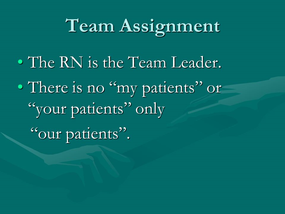 Team Assignment The RN is the Team Leader.