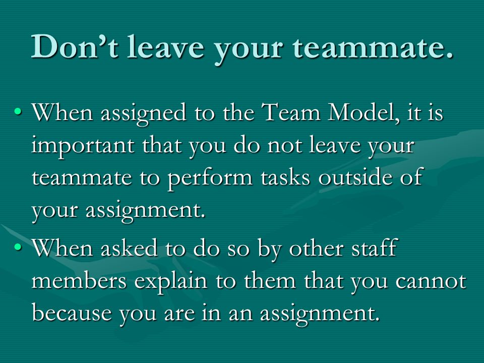 Don't leave your teammate.